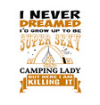 i never dreamed adventure quote and saying best vector image vector image