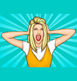 pop art woman shout close ears with hands hysteria vector image