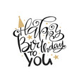 happy birthday to you greeting vector image
