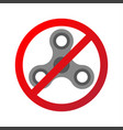 fidget spinner prohibition forbidden spinner vector image