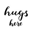 hugs here text brush calligraphy vector image vector image