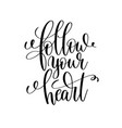 follow your heart black and white hand lettering vector image vector image