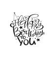 happy birthday to you black lettering vector image vector image