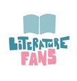 literature fans handdrawing lettering greeting vector image vector image