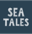 sea tales hand drawn lettering vector image vector image