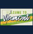 welcome to vermont vintage rusty metal sign vector image vector image