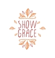Show grace - typographic element vector image vector image