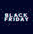 black friday banner in trendy glitch effect vector image