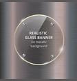 glass banner on steel metallic background vector image