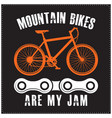 mountain bikes are my jam saying typography design vector image vector image