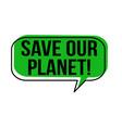 save our planet speech bubble vector image