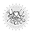 you are my heart hand drawn lettering with rays vector image