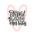 blessed to carry this baby black lettering quote vector image vector image