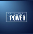 education is power inspirational and motivation vector image