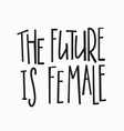 future female t-shirt quote lettering vector image