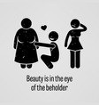 beauty is in eye beholder a vector image vector image