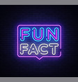 fun fact neon sign facts design template vector image vector image