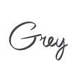 hand-written name of the color grey vector image