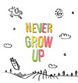 never grow up decorative lettering vector image vector image