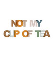 not my cup tea phrase overlap color no vector image vector image