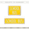 school bus creative signboard vector image vector image