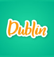 dublin - hand drawn lettering phrase sticker made vector image