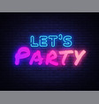 lets party neon sign night party neon vector image vector image