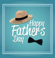 happy fathers day card decoration hat and bow tie vector image