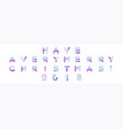 have a very merry christmas 2018 text xmas vector image vector image