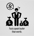 facts speak louder than words a motivational and vector image