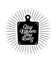 my kitchen my rules hand written lettering quote vector image