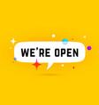 open we are open speech bubble vector image vector image