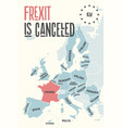 frexit is cancelled poster map of the european vector image vector image