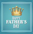 happy fathers day card cartoon golden crown vector image