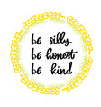 be silly be honest be kind lettering phrase vector image vector image