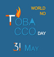 world no tabacco day 31th may poster with text vector image vector image