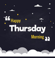 happy thursday morning flat background design vector image vector image