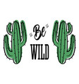 couple of cactus with message be wild vector image vector image