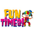 font design for word fun times happy clown vector image vector image