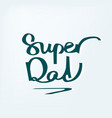 super dad handdrawn calligraphy design for vector image