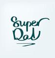 super dad handdrawn calligraphy design vector image