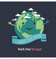 Earth day 22 April Save our home Cartoon Earth vector image vector image