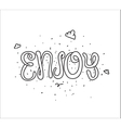 Enjoy inscription Greeting card with calligraphy vector image vector image