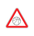 attention basketball dangers red road sign game vector image vector image
