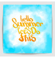 hello summer lets do this hand painted quote vector image vector image