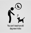 you cannot teach an old dog new tricks a vector image vector image