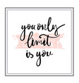 you only limit is you hand drawn calligraphy vector image