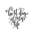 best day my life black and white ink lettering vector image vector image