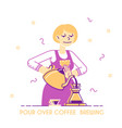woman brewing coffee concept housewife or vector image vector image