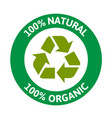 100 natural 100 organic recycle circle backgroun vector image